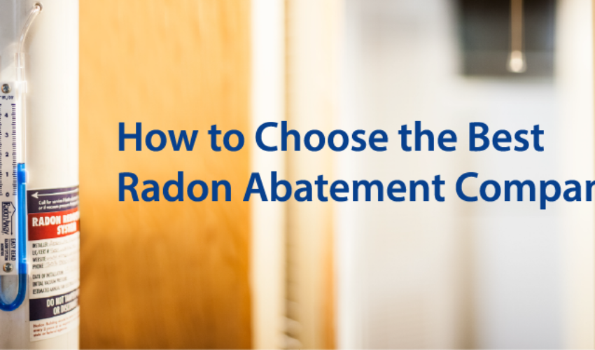 How To Choose The Best Radon Abatement Company